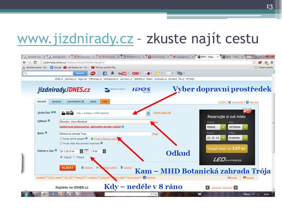 www.jizdnirady.czwww.jizdnirady.cz – zkuste najít cestu 13 Vyber dopravní prostředek Odkud Kam – MHD Botanická zahrada Trója Kdy – neděle v 8 ráno