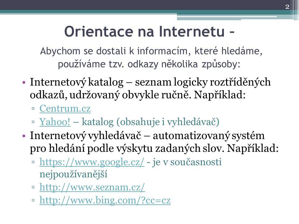 Orientace na Internetu – Abychom se dostali k informacím, které hledáme, používáme tzv. odkazy několika způsoby: Internetový katalog – seznam logicky