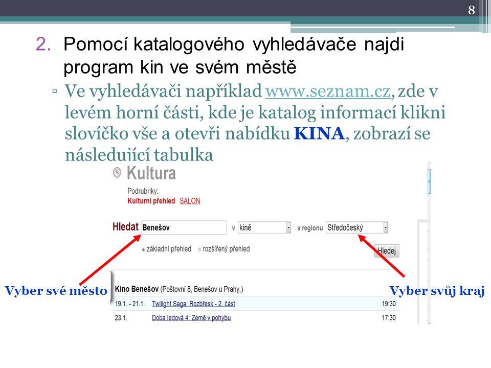 8 2.Pomocí katalogového vyhledávače najdi program kin ve svém městě ▫Ve vyhledávači například www.seznam.cz, zde v levém horní části, kde je katalog i