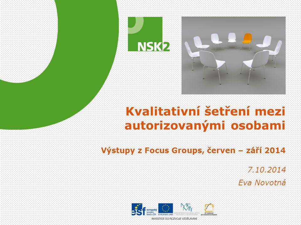 Kvalitativní šetření mezi autorizovanými osobami Výstupy z Focus Groups, červen – září 2014 7.10.2014 Eva Novotná
