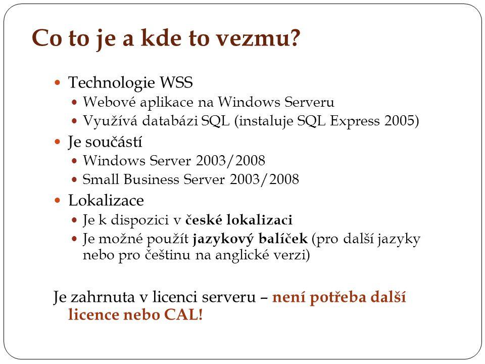 Co to je a kde to vezmu? Technologie WSS Webové aplikace na Windows Serveru Využívá databázi SQL (instaluje SQL Express 2005) Je součástí Windows Serv
