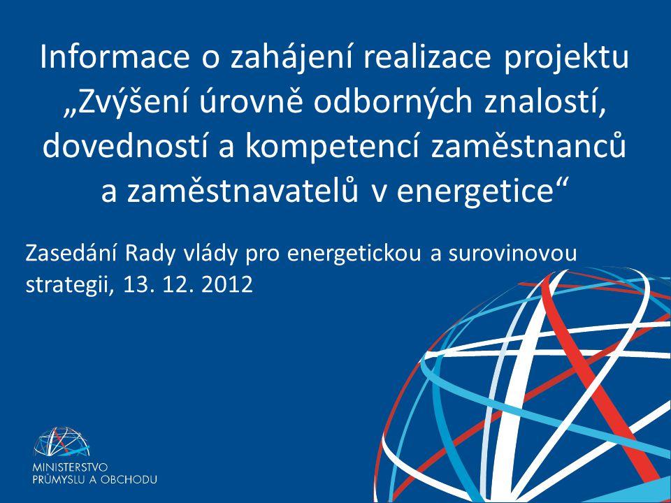 """Vzdělávání v energetice Informace o zahájení realizace projektu """"Zvýšení úrovně odborných znalostí, dovedností a kompetencí zaměstnanců a zaměstnavatelů v energetice Zasedání Rady vlády pro energetickou a surovinovou strategii, 13."""