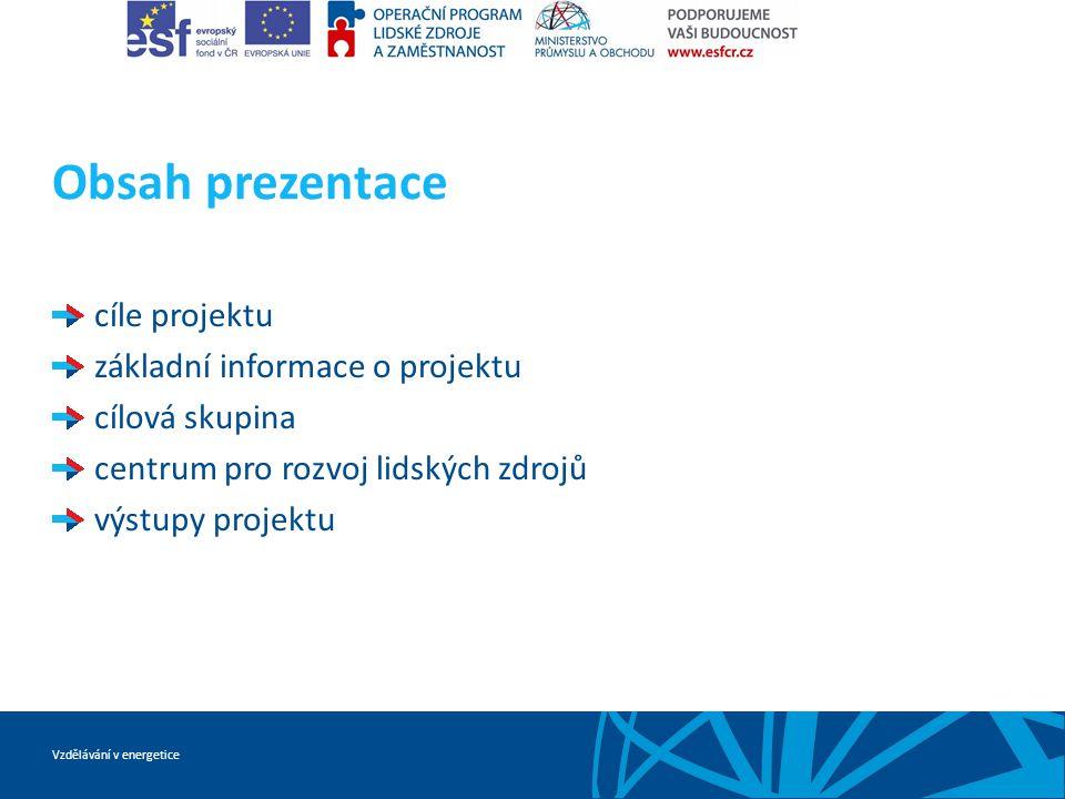 Vzdělávání v energetice Obsah prezentace cíle projektu základní informace o projektu cílová skupina centrum pro rozvoj lidských zdrojů výstupy projekt