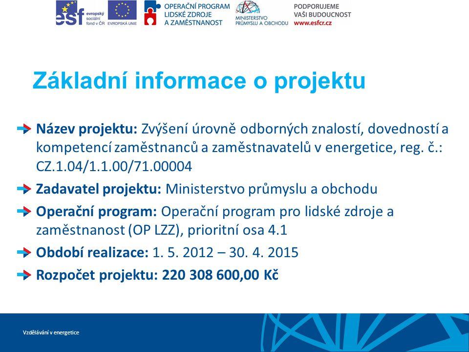 Vzdělávání v energetice Základní informace o projektu Název projektu: Zvýšení úrovně odborných znalostí, dovedností a kompetencí zaměstnanců a zaměstnavatelů v energetice, reg.