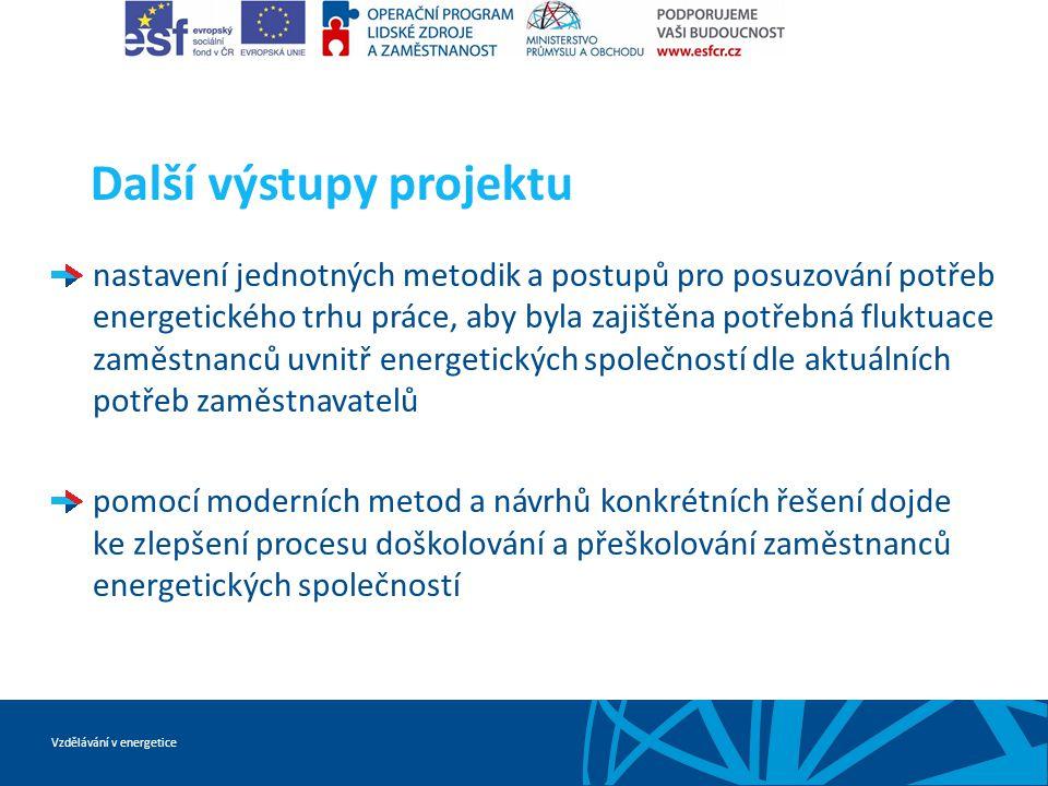 Vzdělávání v energetice Další výstupy projektu nastavení jednotných metodik a postupů pro posuzování potřeb energetického trhu práce, aby byla zajiště