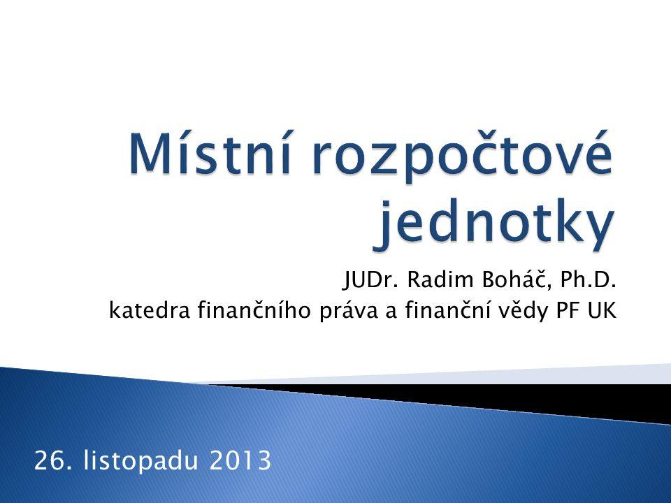 JUDr. Radim Boháč, Ph.D. katedra finančního práva a finanční vědy PF UK 26. listopadu 2013
