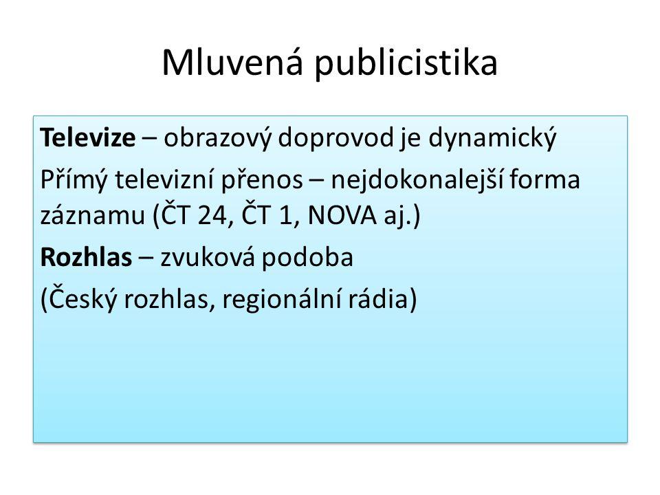 Mluvená publicistika Televize – obrazový doprovod je dynamický Přímý televizní přenos – nejdokonalejší forma záznamu (ČT 24, ČT 1, NOVA aj.) Rozhlas – zvuková podoba (Český rozhlas, regionální rádia) Televize – obrazový doprovod je dynamický Přímý televizní přenos – nejdokonalejší forma záznamu (ČT 24, ČT 1, NOVA aj.) Rozhlas – zvuková podoba (Český rozhlas, regionální rádia)