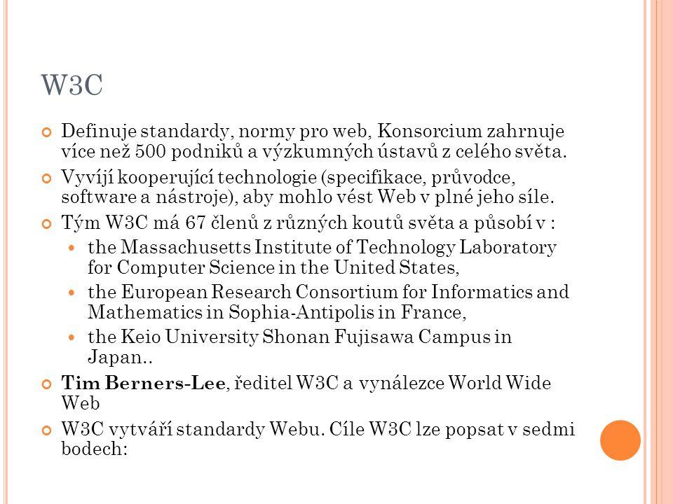 W3C Definuje standardy, normy pro web, Konsorcium zahrnuje více než 500 podniků a výzkumných ústavů z celého světa.