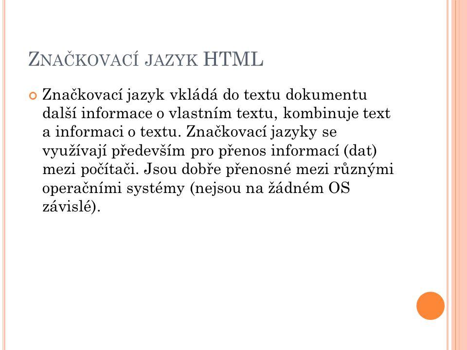 Z NAČKOVACÍ JAZYK HTML Značkovací jazyk vkládá do textu dokumentu další informace o vlastním textu, kombinuje text a informaci o textu.