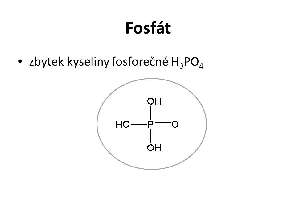 Fosfát zbytek kyseliny fosforečné H 3 PO 4