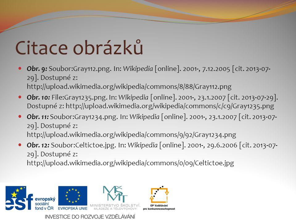 Citace obrázků Obr. 9: Soubor:Gray112.png. In: Wikipedia [online]. 2001-, 7.12.2005 [cit. 2013-07- 29]. Dostupné z: http://upload.wikimedia.org/wikipe