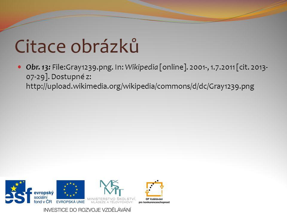 Citace obrázků Obr. 13: File:Gray1239.png. In: Wikipedia [online]. 2001-, 1.7.2011 [cit. 2013- 07-29]. Dostupné z: http://upload.wikimedia.org/wikiped