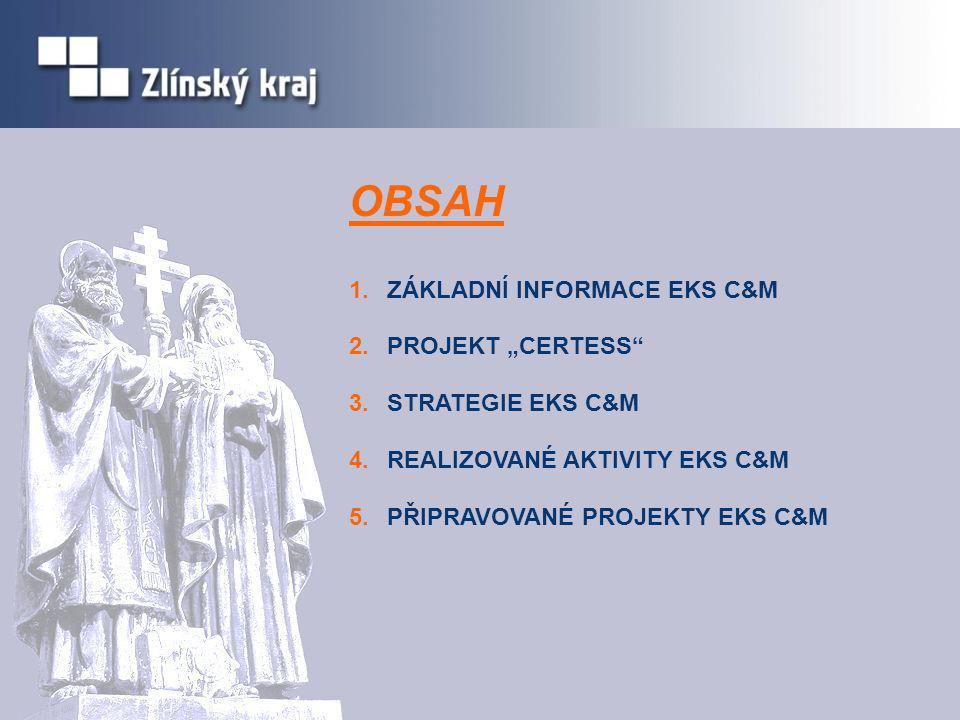 """OBSAH 1.ZÁKLADNÍ INFORMACE EKS C&M 2.PROJEKT """"CERTESS 3.STRATEGIE EKS C&M 4.REALIZOVANÉ AKTIVITY EKS C&M 5.PŘIPRAVOVANÉ PROJEKTY EKS C&M"""