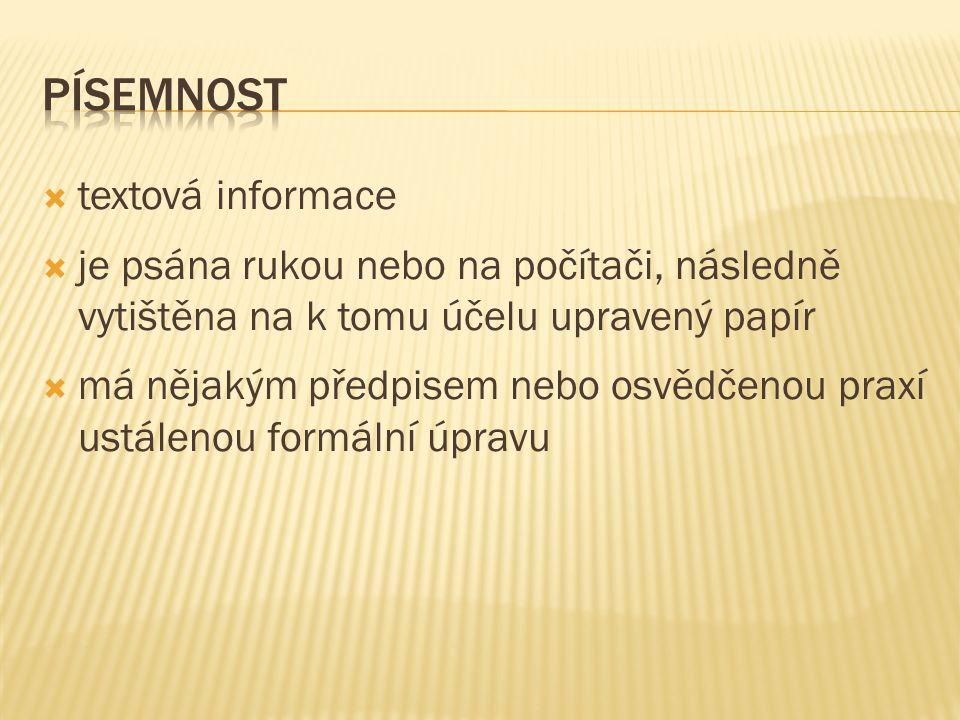 1.) podle způsobu vyhotovení:  individuální písemnosti (písemnosti psané na čistý papír)  formuláře (údaje se vyplňují do předtištěných dokumentů)  rozmnoženiny (jsou písemnosti vyhotovované na rozmnožovacích strojích)