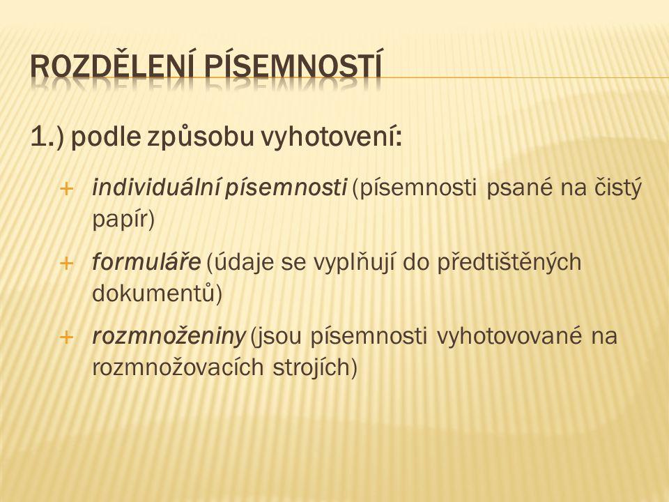 1.) podle způsobu vyhotovení:  individuální písemnosti (písemnosti psané na čistý papír)  formuláře (údaje se vyplňují do předtištěných dokumentů) 