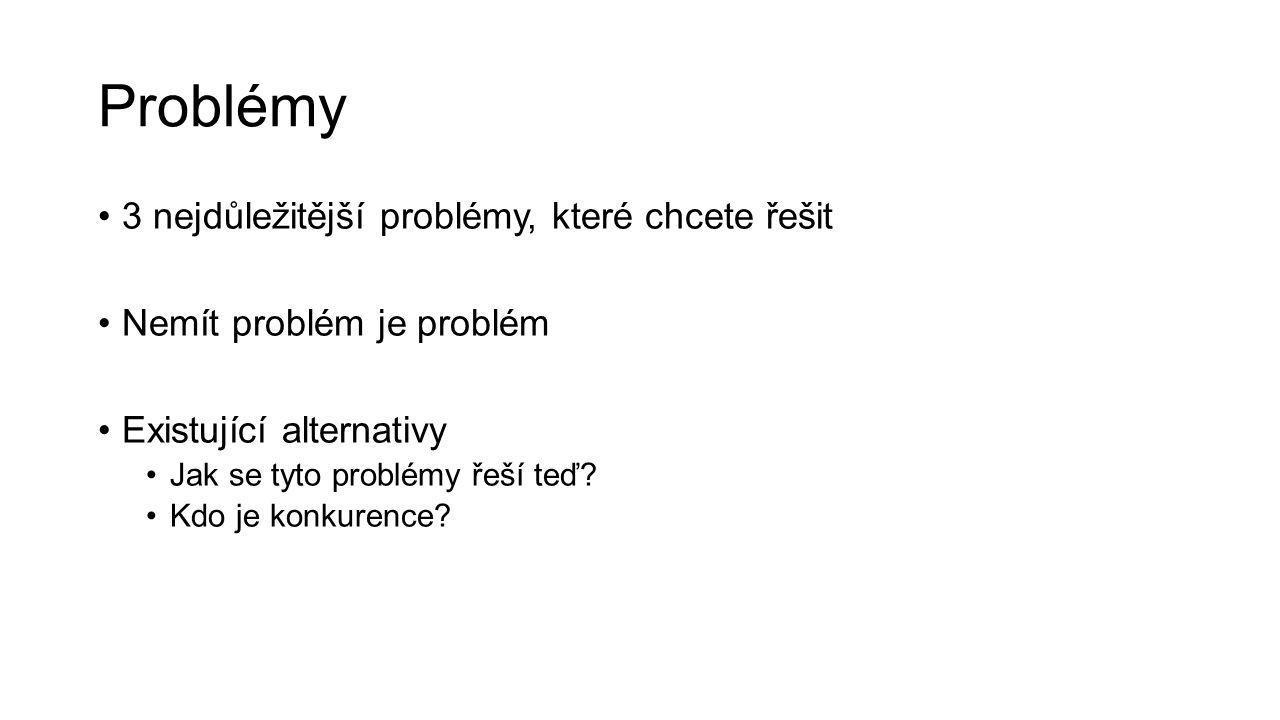 Problémy 3 nejdůležitější problémy, které chcete řešit Nemít problém je problém Existující alternativy Jak se tyto problémy řeší teď.