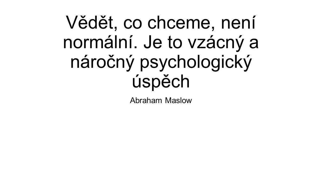 Vědět, co chceme, není normální. Je to vzácný a náročný psychologický úspěch Abraham Maslow