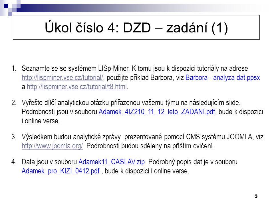 3 Úkol číslo 4: DZD – zadání (1) 1.Seznamte se se systémem LISp-Miner. K tomu jsou k dispozici tutoriály na adrese http://lispminer.vse.cz/tutorial/,