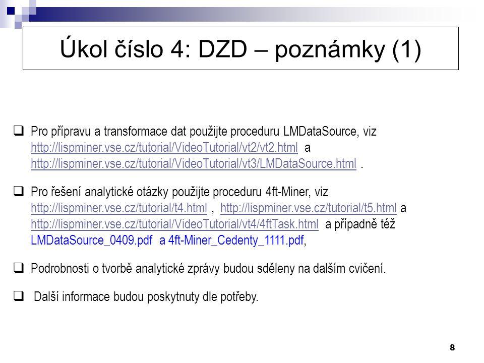 8 Úkol číslo 4: DZD – poznámky (1)  Pro přípravu a transformace dat použijte proceduru LMDataSource, viz http://lispminer.vse.cz/tutorial/VideoTutori