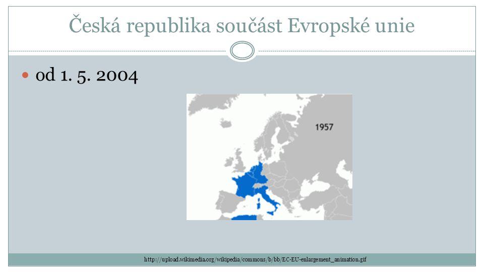 Česká republika součást Evropské unie od 1.5.