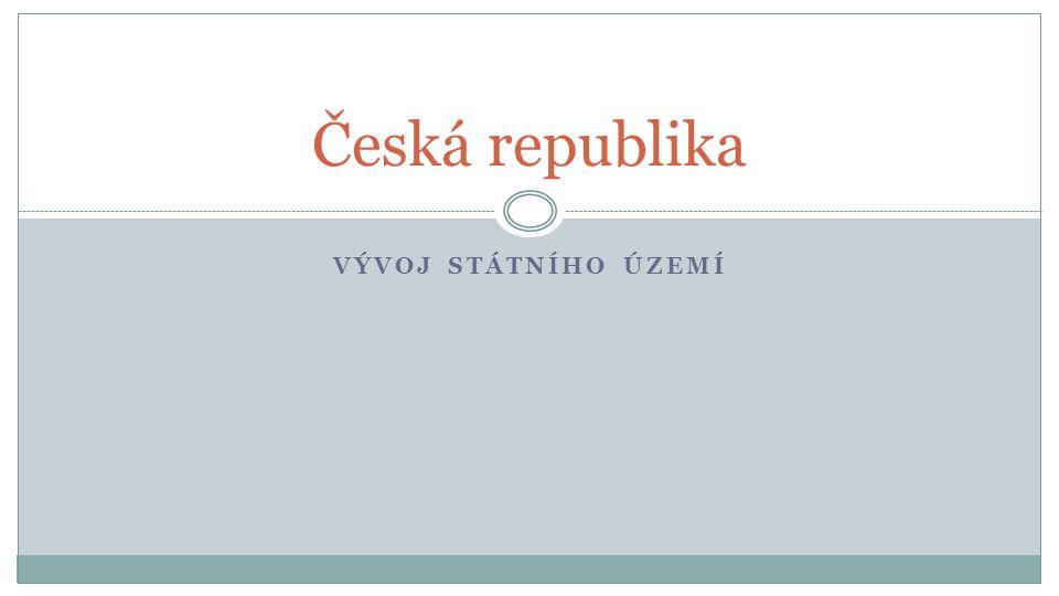 VÝVOJ STÁTNÍHO ÚZEMÍ Česká republika