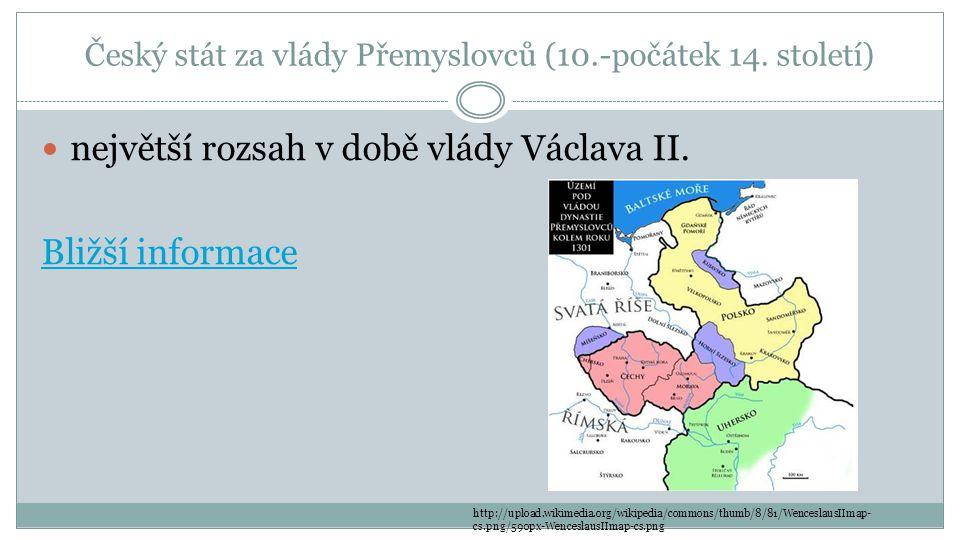 Český stát za vlády Přemyslovců (10.-počátek 14.století) největší rozsah v době vlády Václava II.