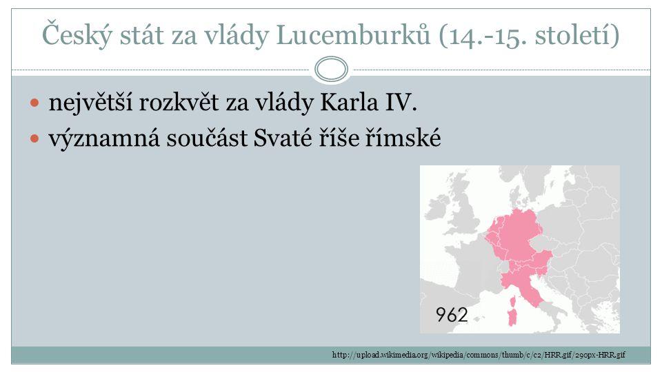 Český stát za vlády Lucemburků (14.-15.století) největší rozkvět za vlády Karla IV.