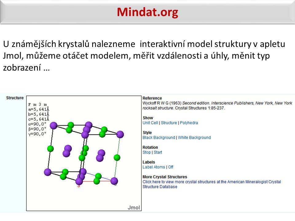 Mindat.org U známějších krystalů nalezneme interaktivní model struktury v apletu Jmol, můžeme otáčet modelem, měřit vzdálenosti a úhly, měnit typ zobr
