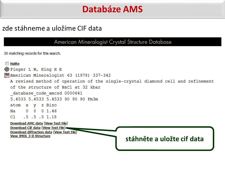 stáhněte a uložte cif data Databáze AMS zde stáhneme a uložíme CIF data