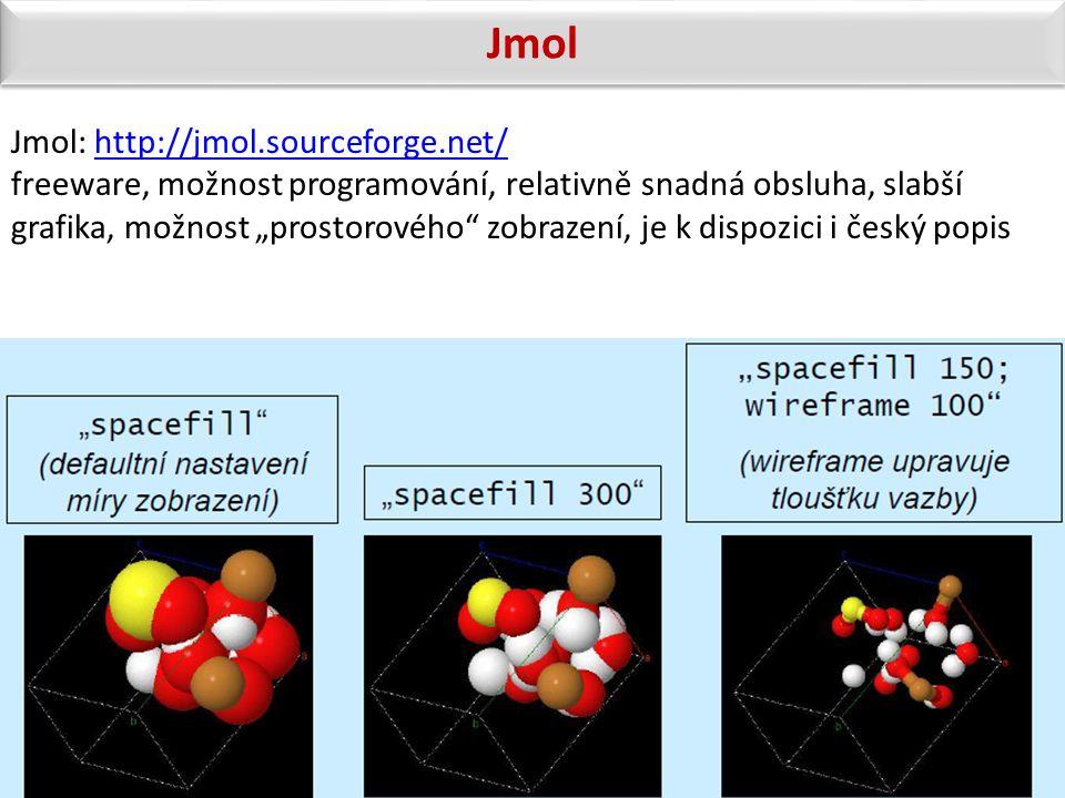 """Jmol: http://jmol.sourceforge.net/http://jmol.sourceforge.net/ freeware, možnost programování, relativně snadná obsluha, slabší grafika, možnost """"pros"""