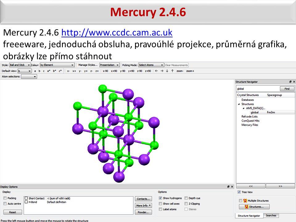 Mercury 2.4.6 Mercury 2.4.6 http://www.ccdc.cam.ac.ukhttp://www.ccdc.cam.ac.uk freeeware, jednoduchá obsluha, pravoúhlé projekce, průměrná grafika, ob