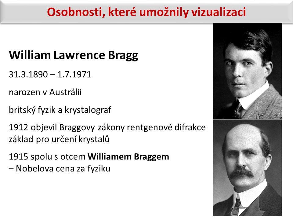 William Lawrence Bragg 31.3.1890 – 1.7.1971 narozen v Austrálii britský fyzik a krystalograf 1912 objevil Braggovy zákony rentgenové difrakce základ p