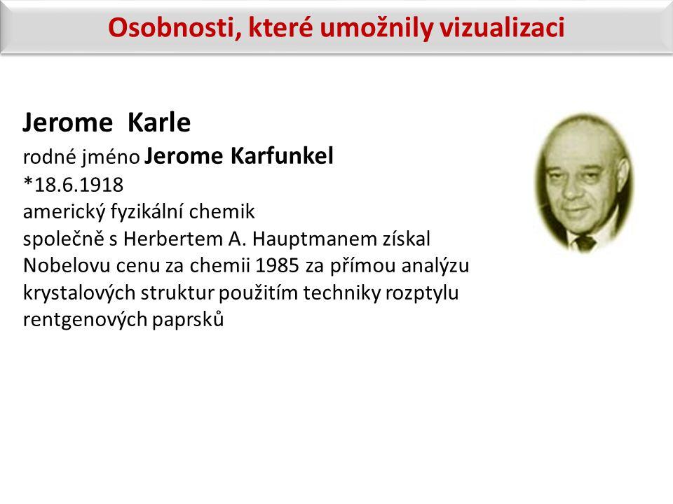 Jerome Karle rodné jméno Jerome Karfunkel *18.6.1918 americký fyzikální chemik společně s Herbertem A. Hauptmanem získal Nobelovu cenu za chemii 1985