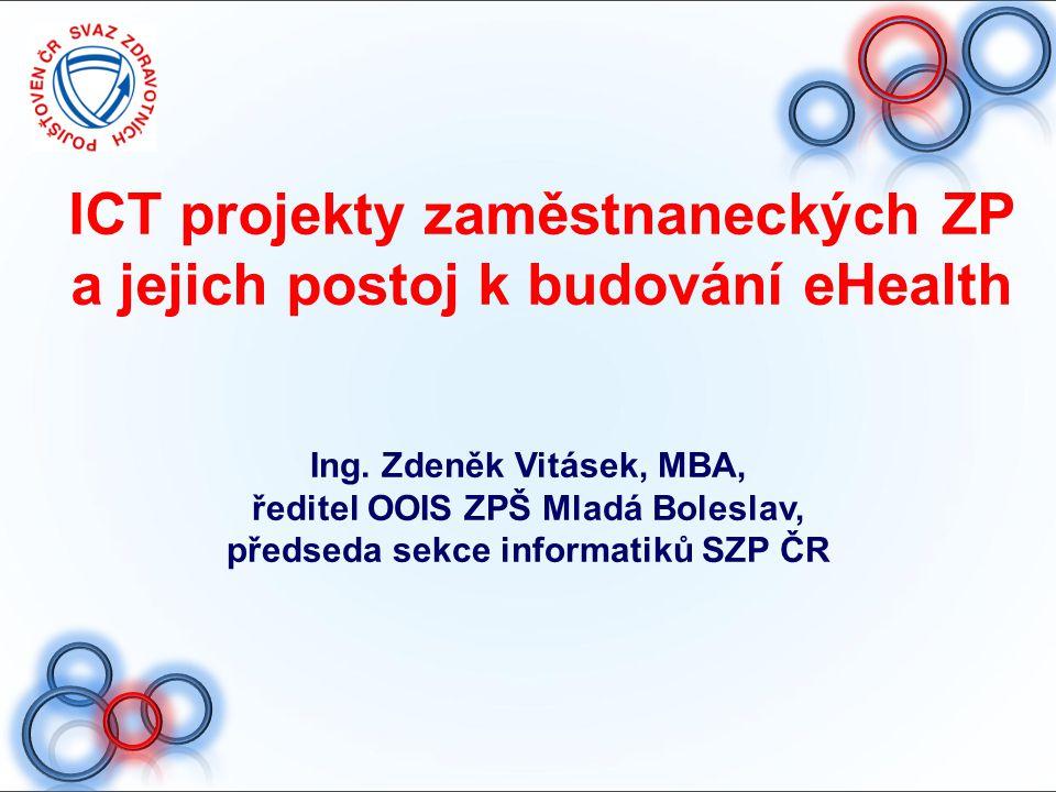 ICT projekty zaměstnaneckých ZP a jejich postoj k budování eHealth Ing. Zdeněk Vitásek, MBA, ředitel OOIS ZPŠ Mladá Boleslav, předseda sekce informati