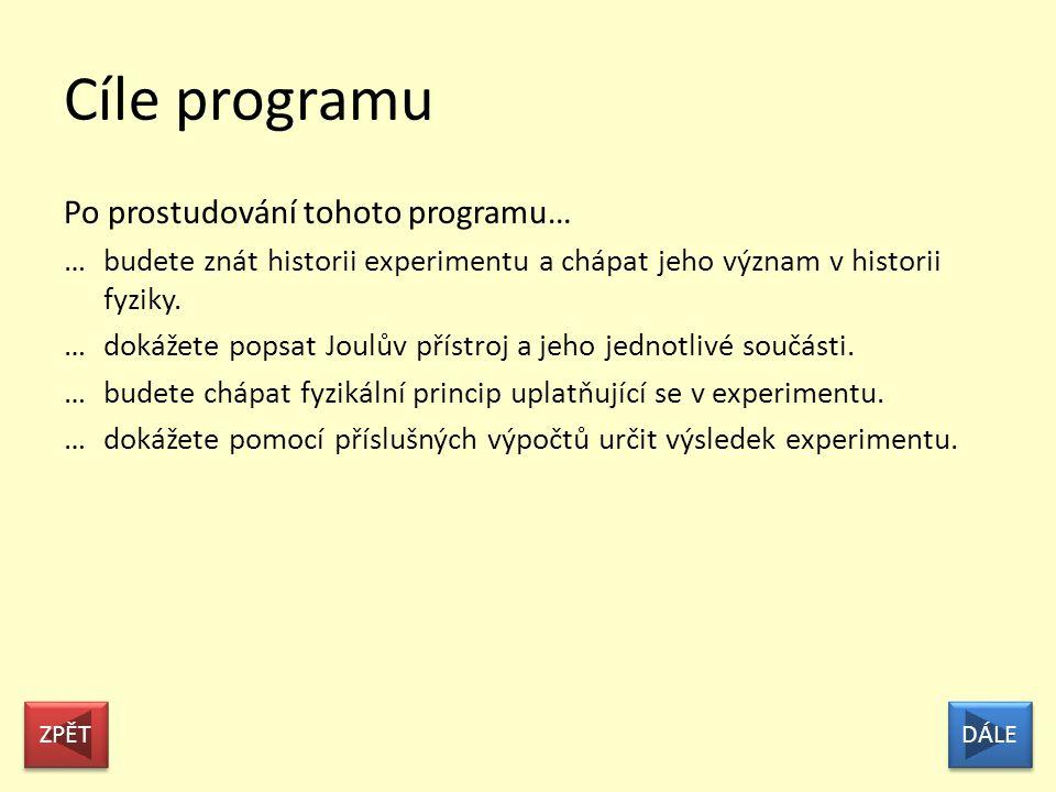 JOULŮV PŘÍSTROJ mechanický ekvivalent tepla Historický experiment provedený J. P. Joulem v roce 1843 VSTUPTE Poznámka k ovládání: V programu se pohybu