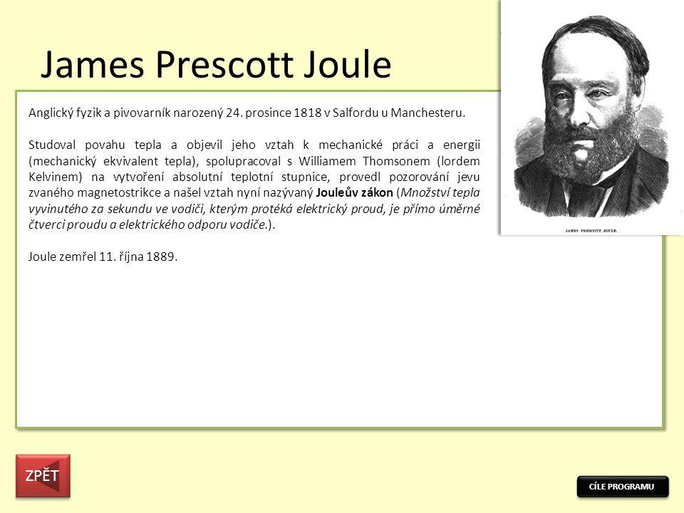 James Prescott Joule CÍLE PROGRAMU Anglický fyzik a pivovarník narozený 24.