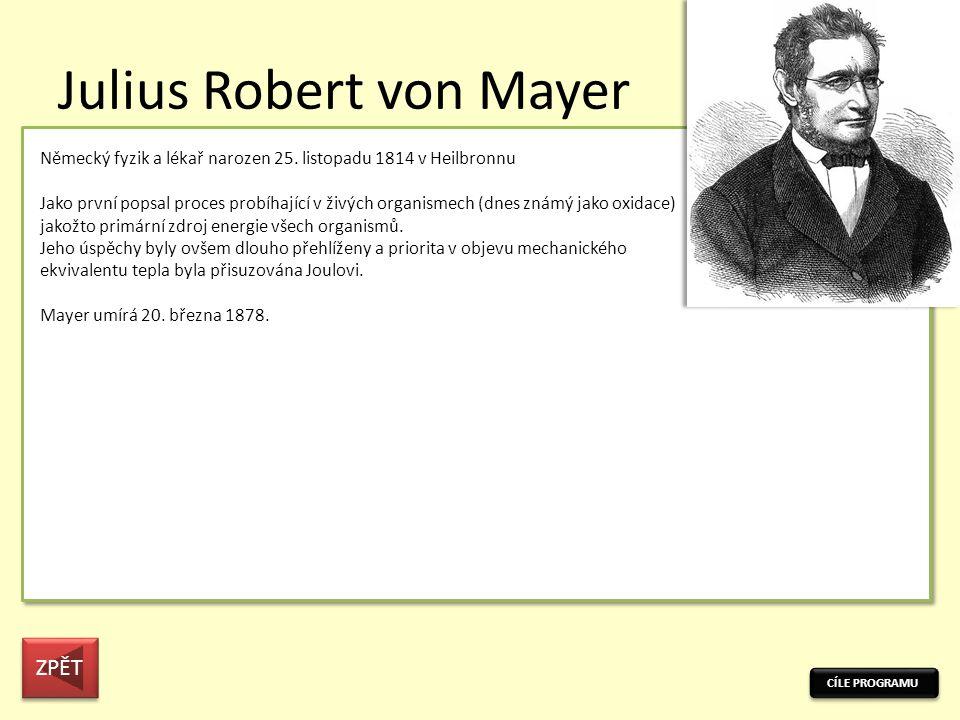 Otázky a úkoly CÍLE PROGRAMU ZPĚT 1 Ve kterém roce prezentoval James Prescott Joule svůj experiment demonstrující mechanický ekvivalent tepla.