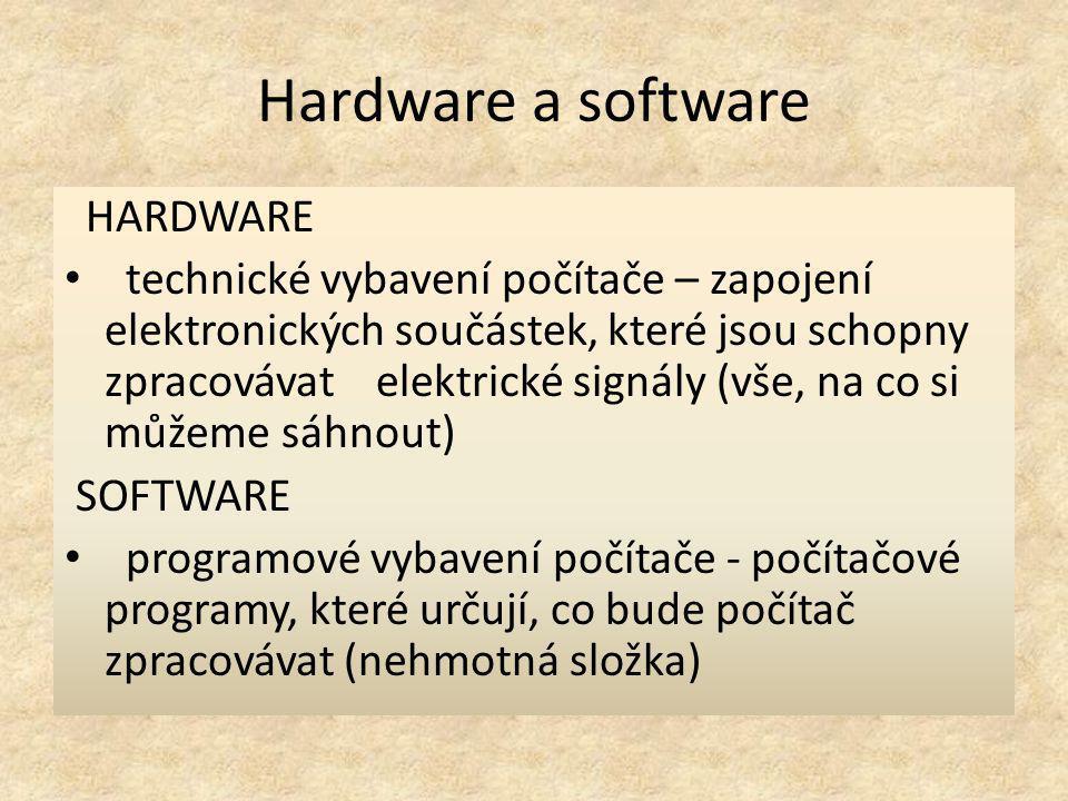 Hardware a software HARDWARE technické vybavení počítače – zapojení elektronických součástek, které jsou schopny zpracovávat elektrické signály (vše,