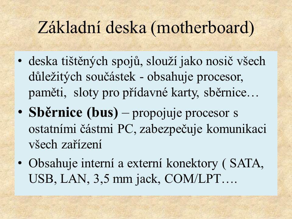 Základní deska (motherboard) deska tištěných spojů, slouží jako nosič všech důležitých součástek - obsahuje procesor, paměti, sloty pro přídavné karty