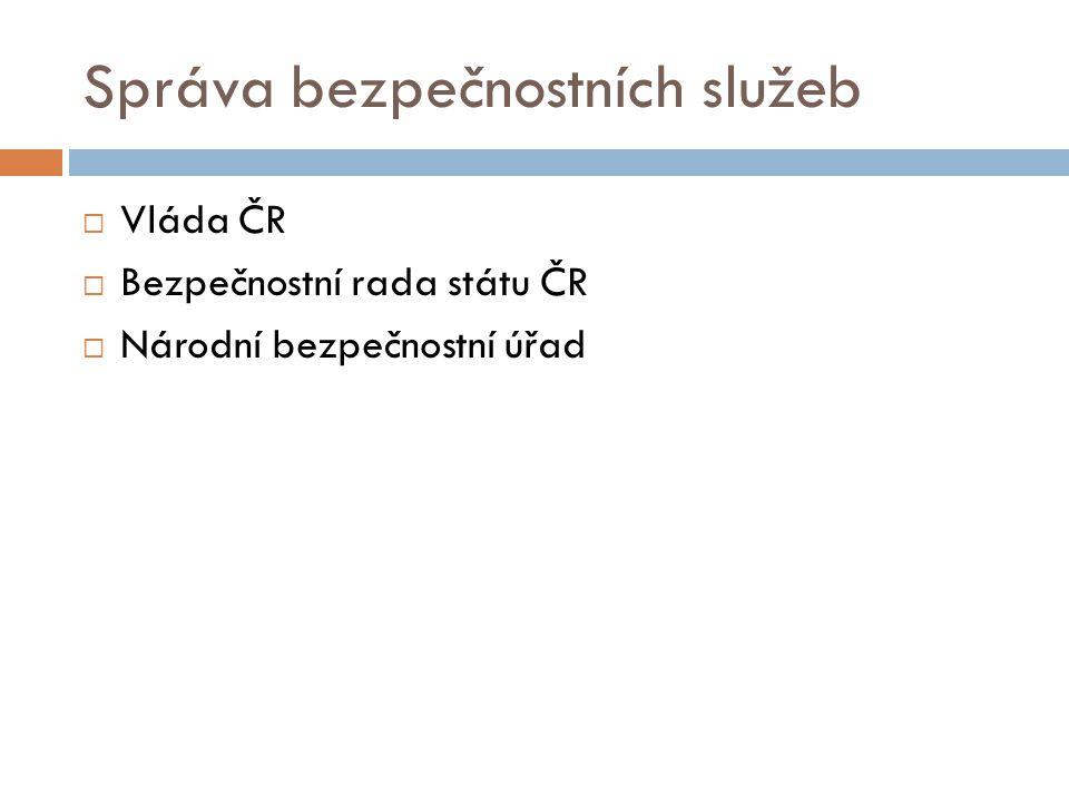 Správa bezpečnostních služeb  Vláda ČR  Bezpečnostní rada státu ČR  Národní bezpečnostní úřad