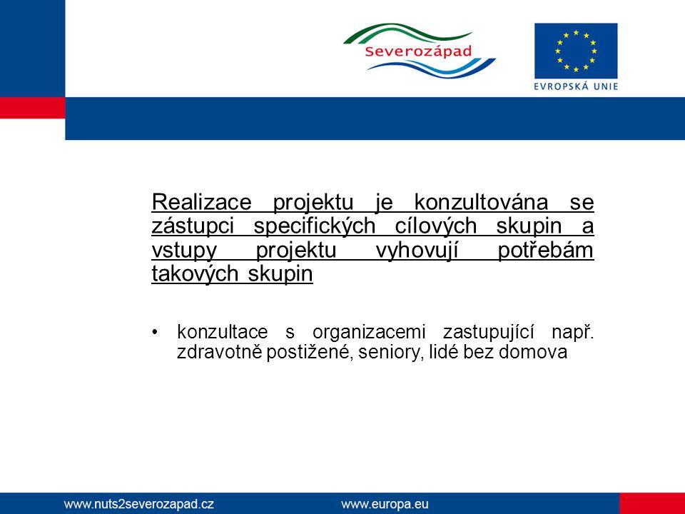 Realizace projektu je konzultována se zástupci specifických cílových skupin a vstupy projektu vyhovují potřebám takových skupin konzultace s organizacemi zastupující např.
