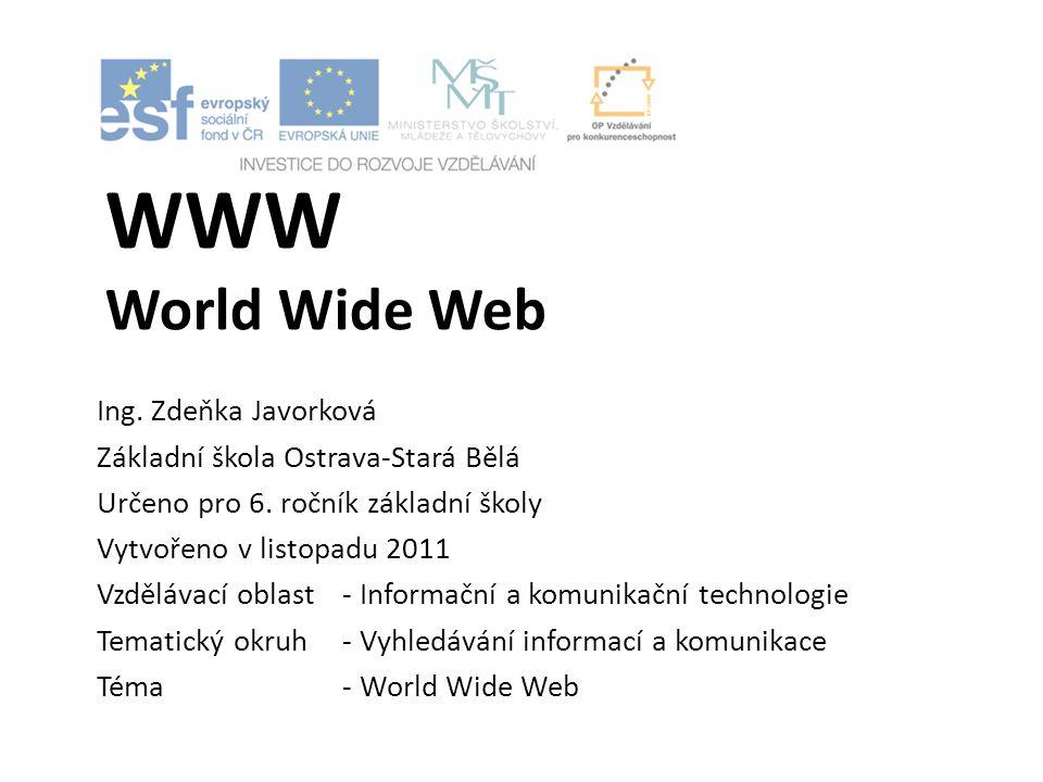 WWW World Wide Web Ing.Zdeňka Javorková Základní škola Ostrava-Stará Bělá Určeno pro 6.