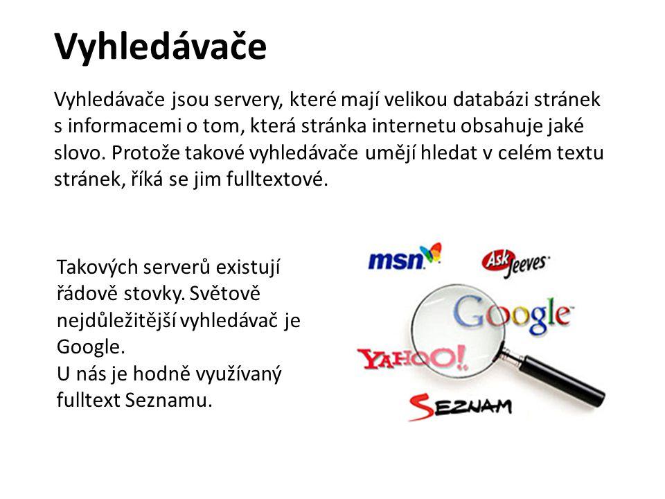 Vyhledávače Vyhledávače jsou servery, které mají velikou databázi stránek s informacemi o tom, která stránka internetu obsahuje jaké slovo.