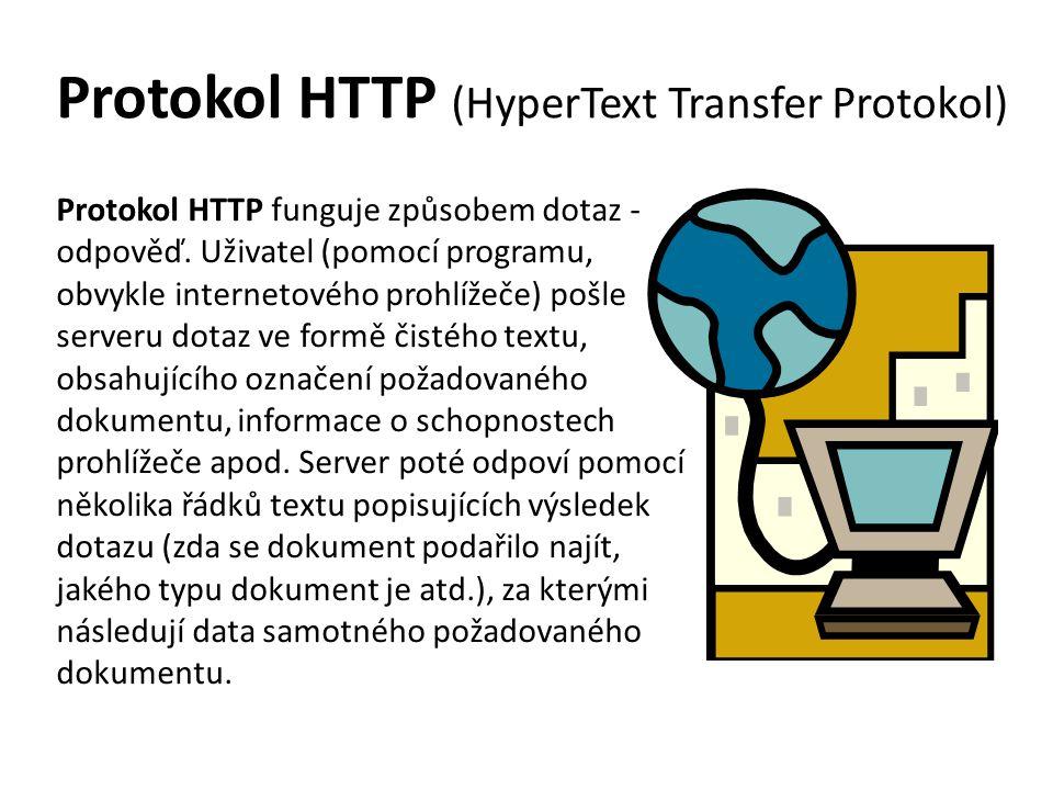 Protokol HTTP (HyperText Transfer Protokol) Protokol HTTP funguje způsobem dotaz - odpověď.