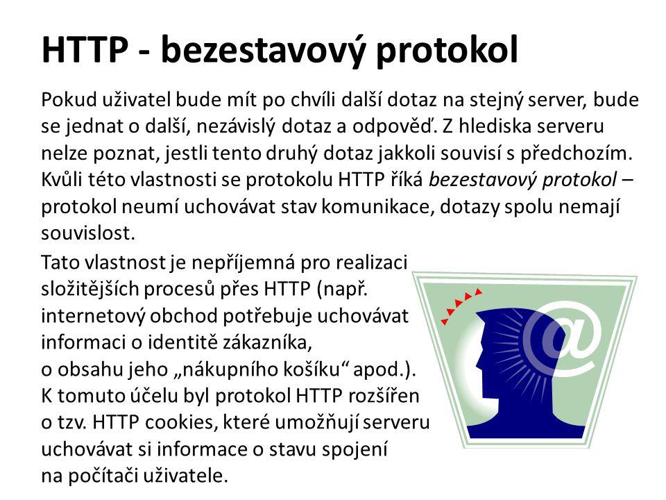 HTTP - bezestavový protokol Pokud uživatel bude mít po chvíli další dotaz na stejný server, bude se jednat o další, nezávislý dotaz a odpověď.