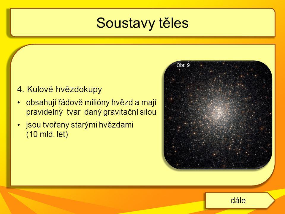 4. Kulové hvězdokupy obsahují řádově milióny hvězd a mají pravidelný tvar daný gravitační silou jsou tvořeny starými hvězdami (10 mld. let) Soustavy t