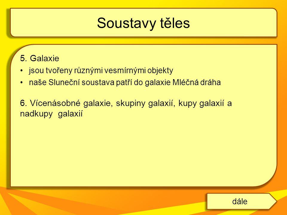 5. Galaxie jsou tvořeny různými vesmírnými objekty naše Sluneční soustava patří do galaxie Mléčná dráha 6. Vícenásobné galaxie, skupiny galaxií, kupy