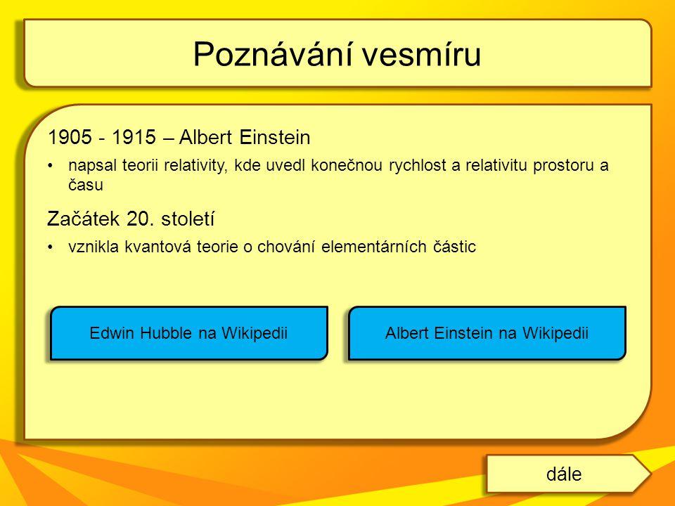 1905 - 1915 – Albert Einstein napsal teorii relativity, kde uvedl konečnou rychlost a relativitu prostoru a času Začátek 20. století vznikla kvantová