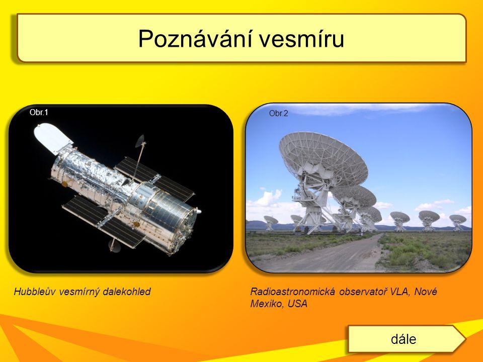 Poznávání vesmíru dále Hubbleův vesmírný dalekohledRadioastronomická observatoř VLA, Nové Mexiko, USA Obr.1 Obr.2