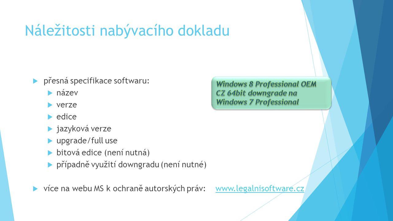 Náležitosti nabývacího dokladu  přesná specifikace softwaru:  název  verze  edice  jazyková verze  upgrade/full use  bitová edice (není nutná)